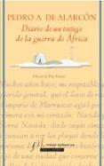 DIARIO DE UN TESTIGO DE LA GUERRA DE AFRICA de ALARCON, PEDRO ANTONIO DE