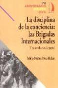 LA DISCIPLINA DE LA CONCIENCIA: LAS BRIGADAS INTERNACIONALES di NUÑEZ DIAZ-BALART, MIRTA
