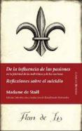 DE LA INFLUENCIA DE LAS PASIONES; REFLEXIONES SOBRE EL SUICIDIO di STAEL, MADAME DE