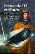 FERNANDO III EL SANTO: EL REY QUE MARCO EL DESTINO DE ESPAÑA (2ª ED.) de GONZALEZ JIMENEZ, MANUEL