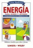 ENERGIA PARA NIÑOS Y JOVENES: ACTIVIDADES SUPERDIVERTIDAS PARA EL APRENDIZAJE DE LA CIENCIA (BIBLIOTECA CIENTIFICA PARA NIÑOS Y JOVENES) di VANCLEAVE, JANICE
