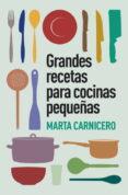 GRANDES RECETAS PARA COCINAS PEQUEÑAS di CARNICERO, MARTA