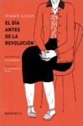 EL DIA ANTES DE LA REVOLUCION de LE GUIN, URSULA K.