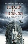 JUEGO DE TRONOS Y LA FILOSOFÍA de IRWIN, WILLIAM