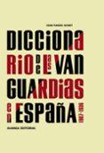 DICCIONARIO DE LAS VANGUARDIAS EN ESPAÑA 1907-1936 (3ª ED.) de BONET, JUAN MANUEL