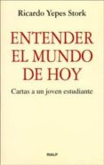 ENTENDER EL MUNDO DE HOY: CARTAS A UN JOVEN ESTUDIANTE di YEPES STORK, RICARDO