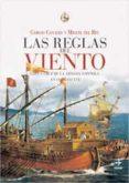 LAS REGLAS DEL VIENTO: CARA Y CRUZ DE LA ARMADA ESPAÑOLA EN SIGLO XVI de CANALES, CARLOS  REY, MIGUEL DEL