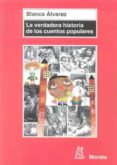 LA VERDADERA HISTORIA DE LOS CUENTOS POPULARES de ALVAREZ, BLANCA