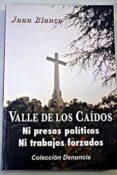VALLE DE LOS CAIDOS: NI PRESOS POLITICOS NI TRABAJOS FORZADOS di BLANCO, JUAN