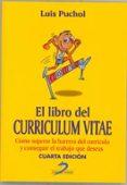 EL LIBRO DEL CURRICULUM VITAE (4ª ED.): COMO SUPERAR LA BARRERA D EL CURRICULO Y CONSEGUIR EL TRABAJO QUE DESEAS di PUCHOL, LUIS