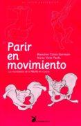 PARIR EN MOVIMIENTO: LA MOVILIDAD DE LA PELVIS EN EL PARTO di CALAIS-GERMAIN, BLANDINE