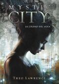 MYSTIC CITY: LA CIUDAD DEL AGUA di LAWRENCE, THEO
