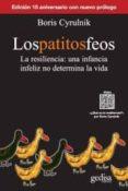 LOS PATITOS FEOS (2ª ED.): LA RESILIENCIA, UNA INFANCIA INFELIZ NO DETERMINA LA VIDA di CYRULNIK, BORIS