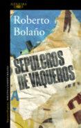 SEPULCROS DE VAQUEROS de BOLAÑO, ROBERTO