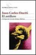 EL ASTILLERO di ONETTI, JUAN CARLOS
