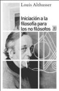 INICIACION A LA FILOSOFIA PARA NO FILOSOFOS di ALTHUSSER, LOUIS