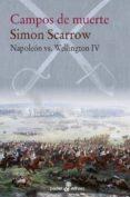 CAMPOS DE MUERTE (NAPOLEON VS WELLINGTON IV) di SCARROW, SIMON