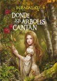 DONDE LOS ARBOLES CANTAN de GALLEGO, LAURA