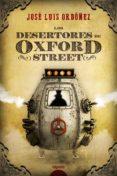 LOS DESERTORES DE OXFORD STREET di ORDOÑEZ, JOSE LUIS