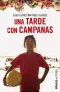 UNA TARDE CON CAMPANAS di MENDEZ GUEDEZ, JUAN CARLOS