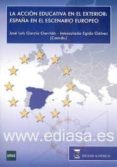 LA ACCION EDUCATIVA EN EL EXTERIOR: ESPAÑA EN EL ESCENARIO EUROPE O di GARCIA GARRIDO, JOSE LUIS