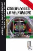 CONSTRUYENDO LA RELATIVIDAD (2ª ED.) di ALONSO SANCHEZ, MANUEL F.  SOLER SELVA, VICENT F.