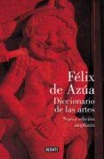 DICCIONARIO DE LAS ARTES (NUEVA EDICIÓN AMPLIADA) di AZUA, FELIX DE