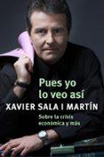 PUES YO LO VEO ASI: SOBRE LA CRISIS ECONOMICA Y MAS di SALA I MARTIN, XAVIER