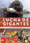 LUCHA DE GIGANTES: GODZILLA, GAMERA. MOTHRA Y OTROS MONSTRUOS ENORMES DE JAPON de SANCHEZ, JUAN LUIS  CARMONA, LUIS MIGUEL