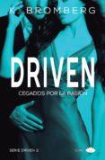 DRIVEN 2: CEGADOS POR LA PASION de BROMBERG, K.