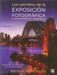 LOS SECRETOS DE LA EXPOSICION FOTOGRAFICA (4ª ED.) di PETERSON, BRYAN