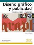 DISEÑO GRAFICO Y PUBLICIDAD. FUNDAMENTOS Y SOLUCIONES de LANDA, ROBIN
