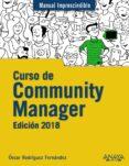 CURSO DE COMMUNITY MANAGER: EDICION 2018 (MANUAL IMPRESCINDIBLE) de RODRIGUEZ FERNANDEZ, OSCAR