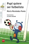 PUPI QUIERE SER FUTBOLISTA de MENENDEZ-PONTE, MARIA
