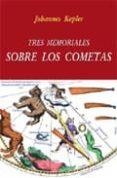 TRES MEMORIALES SOBRE LOS COMETAS di KEPLER, JOHANNES