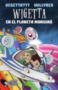 WIGETTA EN EL PLANETA MIMISIKU de WILLYREX VEGETTA777
