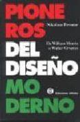 PIONEROS DEL DISEÑO MODERNO: DE WILLIAM MORRIS A WALTER GROPIUS di PEVSNER, NIKOLAUS