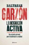LA INDIGNACION ACTIVA: UNA MIRADA PERSONAL PARA TRANSFORMAR LA REALIDAD di GARZON, BALTASAR