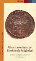 HISTORIA ECONOMICA DE ESPAÑA EN LA ANTIGÜEDAD de BLAZQUEZ MARTINEZ, JOSE MARIA