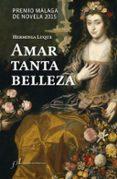 AMAR TANTA BELLEZA (PREMIO MALAGA DE NOVELA 2015) de LUQUE, HERMINIA