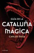 GUIA DE LA CATALUÑA MAGICA di MESA, CARLOS