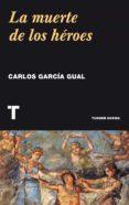 LA MUERTE DE LOS HÉROES di GARCIA GUAL, CARLOS