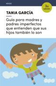 Guía Para Madres Y Padres Imperfectos Que Entienden Que Sus Hijos Tamb - Lectio