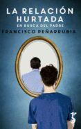 9788417241032 - Peñarrubia López, Francisco: La relación hurtada : en busca del padre - Libro