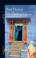 UN CRIMEN EN CALCUTA di THEROUX, PAUL