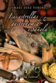 LAS ESTRELLAS DE LA GASTRONOMIA ESPAÑOLA di DIAZ YUBERO, ISMAEL