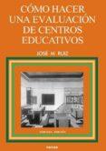 COMO HACER UNA EVALUACION DE CENTROS EDUCATIVOS de RUIZ RUIZ, JOSE MARIA