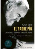 ORAR CON EL PADRE PIO de PEÑA, OSCAR  MANGLANO CASTELLARY, JOSE PEDRO  BENITEZ GRANDE-CABALLERO, LAUREANO J.