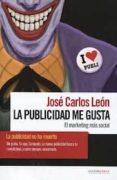 LA PUBLICIDAD ME GUSTA di LEON, JOSE CARLOS
