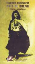 PAIS DE ARENA: RELATOS ARGELINOS (2ª ED.I di EBERHARDT, ISABELLE